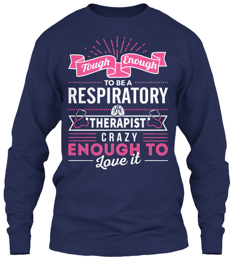 Tough Enough To Be A Respiratory Therapist Crazy Enough To Love It  Navy T-Shirt Front