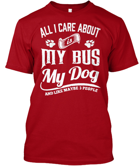 All I Care About Is My Bus My Dog And Like Maybe 3 People Deep Red T-Shirt Front
