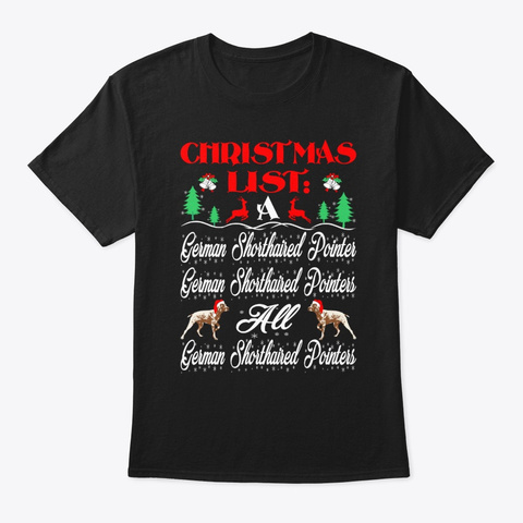 Christmas List All Shorthaired Pointers Black T-Shirt Front