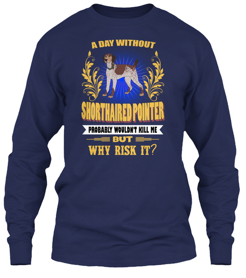A Day Without Shorthaired Pointer Dog Navy T-Shirt Front