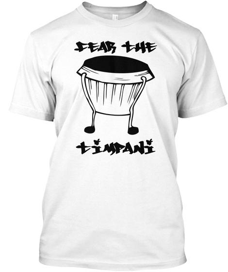 Fear The Timpani White T-Shirt Front
