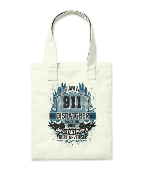 I Am A 911 Dispatcher One Of The Most Important People You'll Never See Natural T-Shirt Back