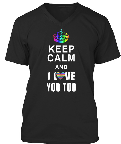 Keep Calm And I Love You Too Black T-Shirt Front