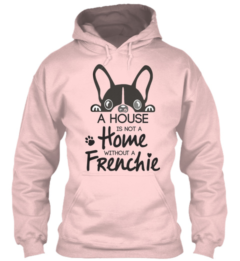 A House Is Not A Home Without A Frenchie Light Pink T-Shirt Front