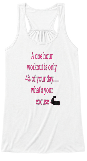 A One Hour Workout Is Only 4% Of Your Day... What's Your Excuse White Damen Tank Top Front