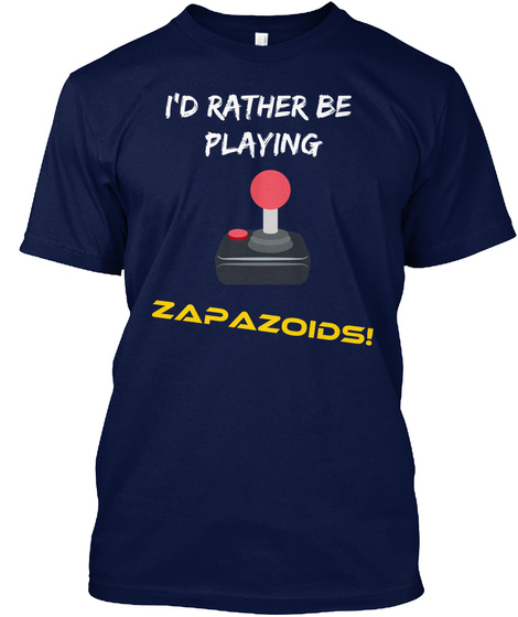 I'd Rather Be Playing Zapazoids! Navy T-Shirt Front