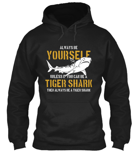 Tiger Shark Be A Tiger Shark Black T-Shirt Front