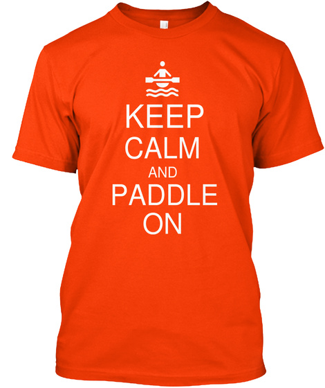 Keep Calm And Paddle On Orange T-Shirt Front