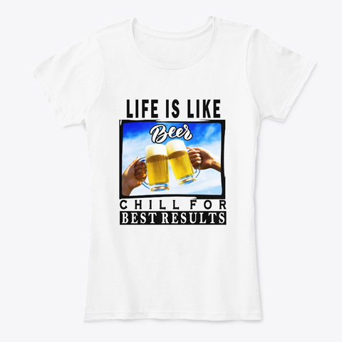 Life Is Like Beer White T-Shirt Front