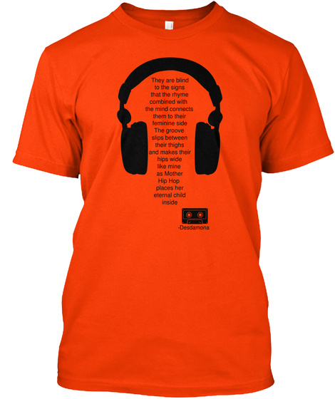 They Are Blind To The Signs That The Rhymes Combined With The Mind Connects Them To Their Feminine Side The Groove... Orange T-Shirt Front