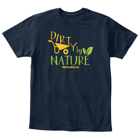 Dirty By Nature We Sow We Grow New Navy T-Shirt Front