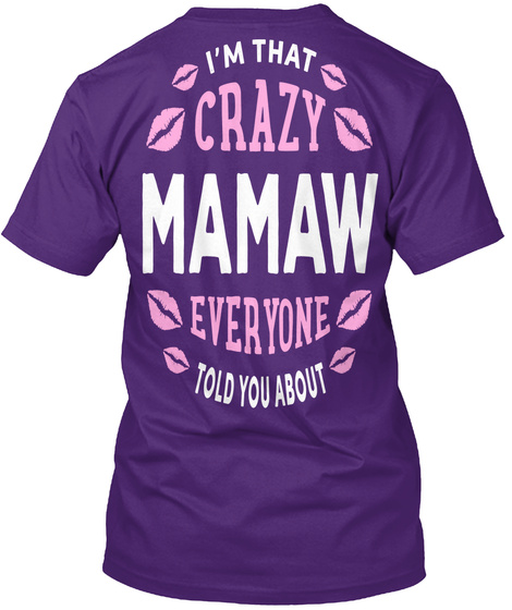 Im That Crazy Mamaw Everyone Told You About Purple T-Shirt Back
