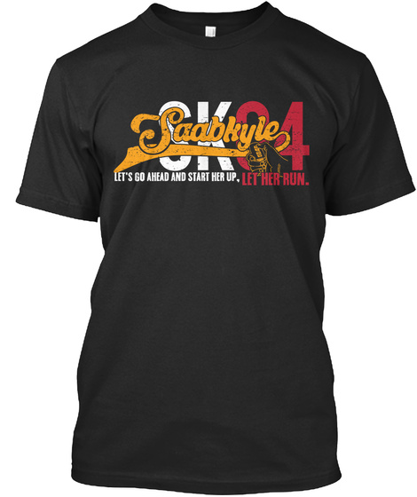 Sk84 Saabkyle Let's Go Ahead And Start Her Up Let Her Run Black T-Shirt Front