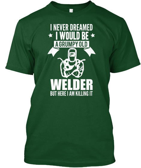 Grumpy Old Welder T Shirt Deep Forest T-Shirt Front