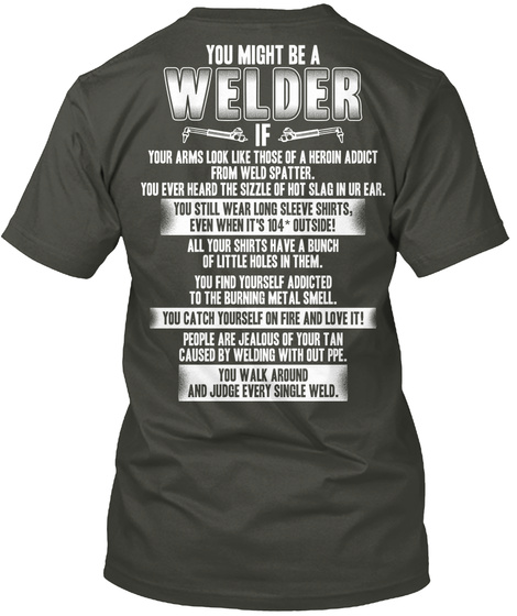 You Might Be A Welder If Your Arms Look Like Those Of A Heroin Addict From Weld Spatter.  You Ever Heard The Sizzle... Smoke Gray Camiseta Back