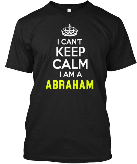 I Can't Keep Calm I Am A Abraham Black T-Shirt Front