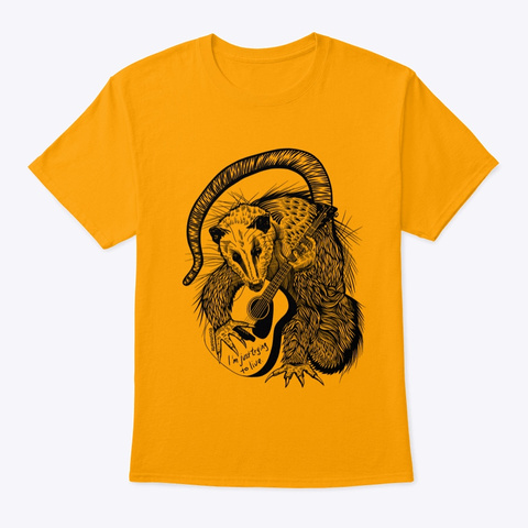 """""""I'm Just Trying To Live"""" Opossum Tee Gold T-Shirt Front"""