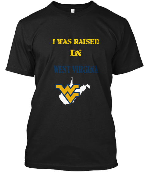 I Was Raised In West Virgina Black T-Shirt Front