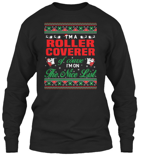I'm A Roller Coverer Of Course I'm On The Nice List Black T-Shirt Front