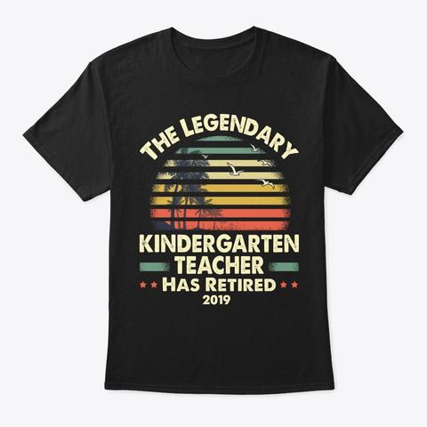 2019 Retired Kindergarten Teacher Gift Black T-Shirt Front