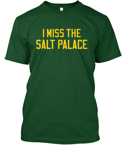 I Miss The Salt Palace Deep Forest T-Shirt Front