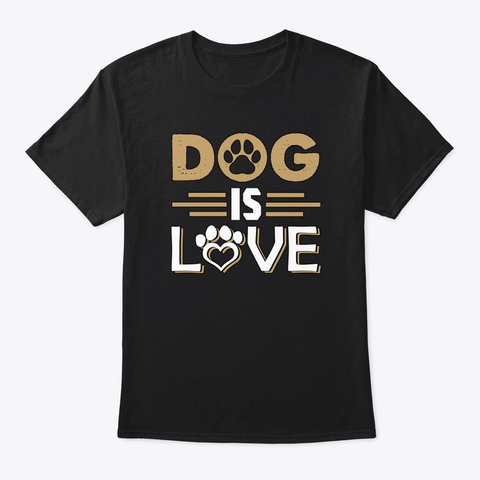 Dog Is Love Black T-Shirt Front