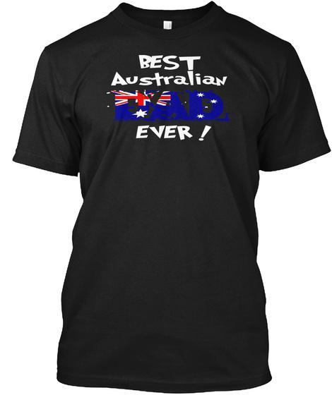Best Australian Dad Ever! T Shirt Black T-Shirt Front