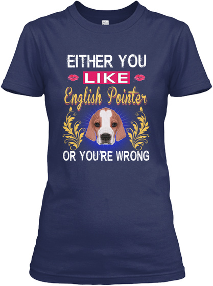 Either You Like English Pointer Or Wrong Navy T-Shirt Front