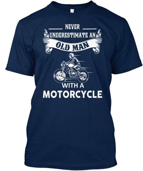 Never Underestimate An Old Man With A Motorcycle Navy T-Shirt Front