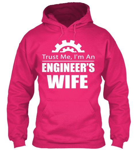Trust Me I'm A Engineer's Wife Heliconia T-Shirt Front