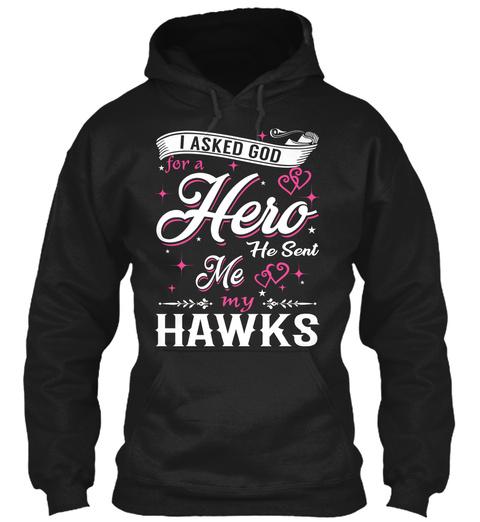 I Asked God For A Hero. He Sent Me Hawks Black T-Shirt Front