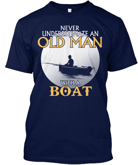 Never Underestimate An Old Man With A Boat Navy T-Shirt Front