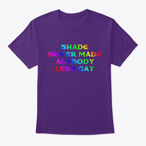 Shade Never Made Anybody Less Gay Shirt Purple T-Shirt Front