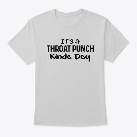 It's A Throat Punch Kinda Day Light Steel T-Shirt Front