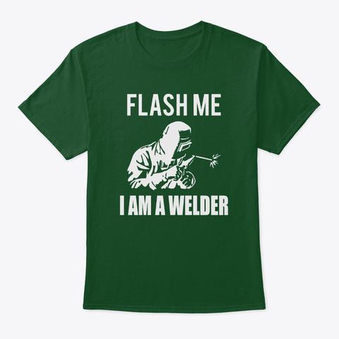 Flash Me I Am A Welder Deep Forest T-Shirt Front