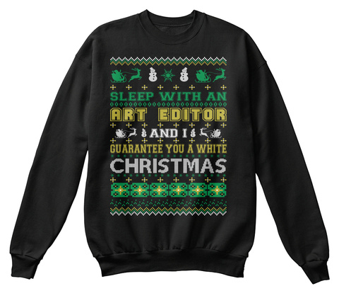 Sleep With An Art Editor And I Guarantee You A White Christmas Black T-Shirt Front