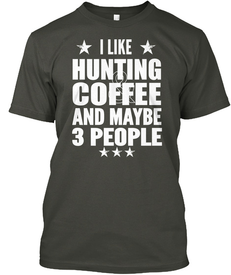 I Like Hunting Coffee And Maybe 3 People Smoke Gray T-Shirt Front