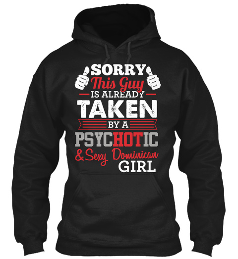 Sorry This Guy Is Already Taken By A Psychotic & Sexy Dominican Girl Black Sweatshirt Front