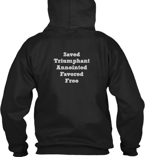 Saved Triumphant Annointed Favored Free Black T-Shirt Back