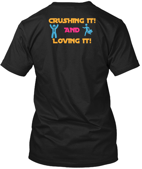 Crushing It! And Loving It! Black T-Shirt Back
