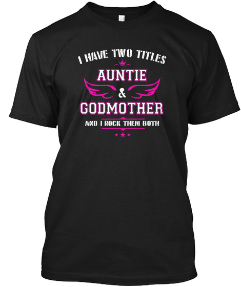 I Have Two Titles Auntie Shirt Black T-Shirt Front
