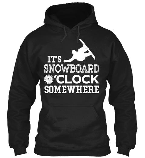 Its Snowboard O'clock Somewhere Black T-Shirt Front