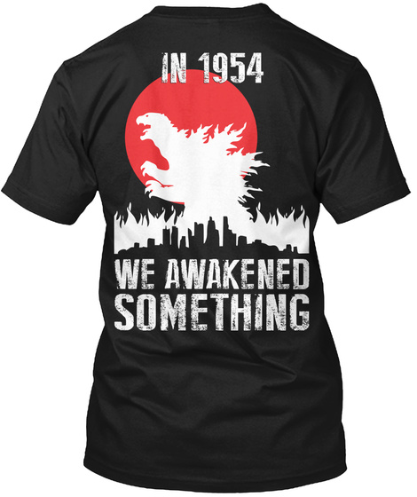 Godzilla   In 1954 We Awakened Something Black T-Shirt Back