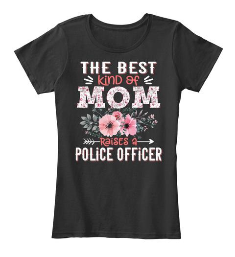 Best Kind Of Mom Raises A Police Officer Black T-Shirt Front
