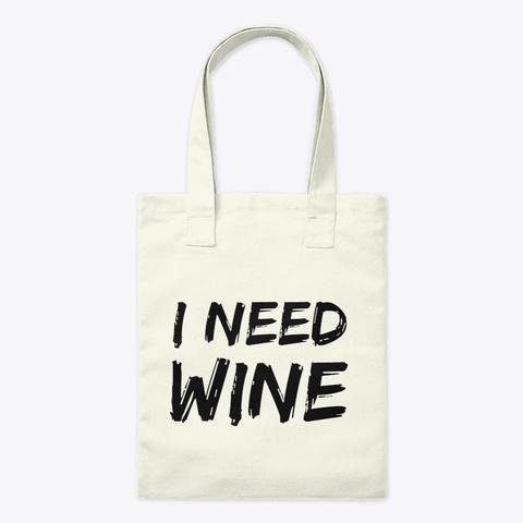 I Need Wine Tote Natural Tote Bag Front