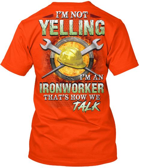 I'm Not Yelling I'm An Ironworker That's How We Talk Orange T-Shirt Back
