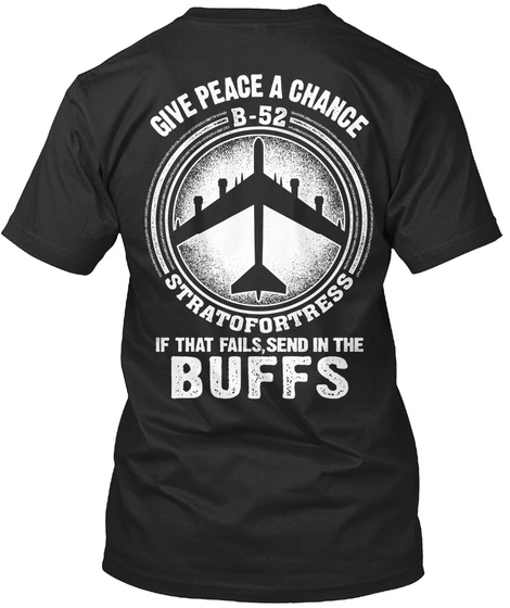 Strategic Air Command Give Peace A Chance B 52 Stratofortress If That Fails, Send In The Buffs Black T-Shirt Back