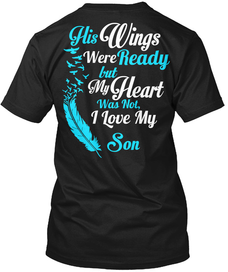 His Wings Were Ready But My Heart Was Not I Love My Son Black T-Shirt Back