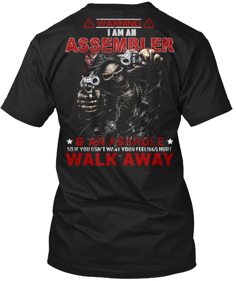 Warning I Am An Assembler & An Asshole So If You Don't Want Your Feelings Hurt Walk Away Black T-Shirt Back