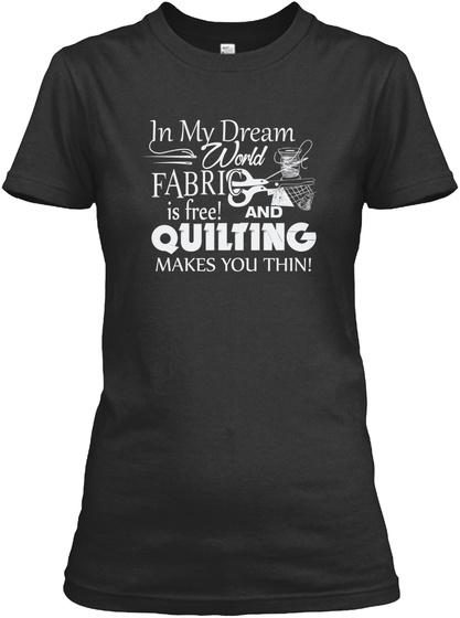 Quilting T Shirt: My Dream World Black T-Shirt Front